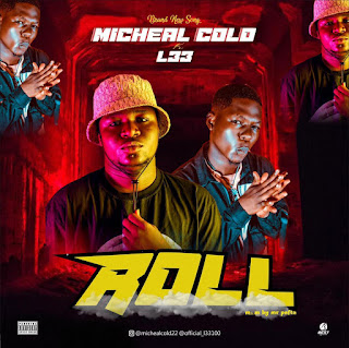 MUSIC: Micheal Cold Ft L33 - Roll