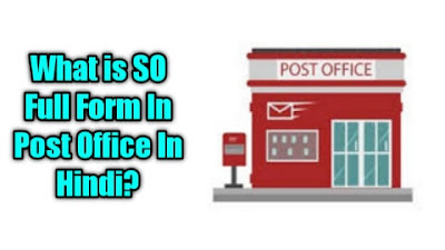 What is SO Full Form In Post Office In Hindi? || All Post Office Related Full Form