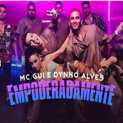 Baixar Empoderadamente - MC Gui e Dynho Alves part. MC Mirella Mp3