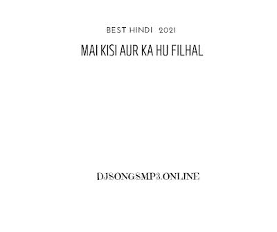 Mai Kisi Aur Ka Hun Filhaal MP3 Song Download