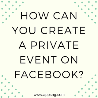 How can you create a Private event on Facebook?