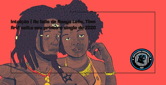 Intuição | Ao lado de Naaya Lelis, Timm Arif solta seu primeiro single de 2020