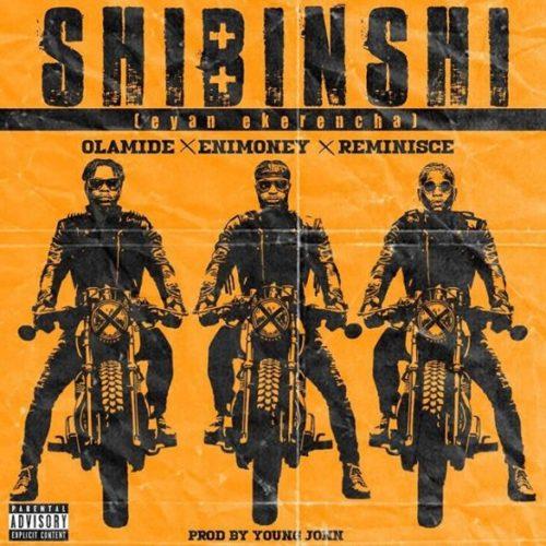 """(Lyrics) DJ Enimoney x Olamide x Reminisce – """"Shibinshi"""""""