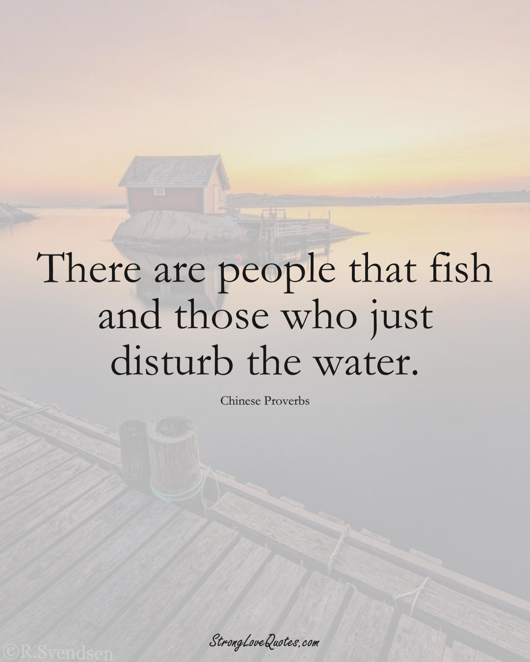 There are people that fish and those who just disturb the water. (Chinese Sayings);  #AsianSayings