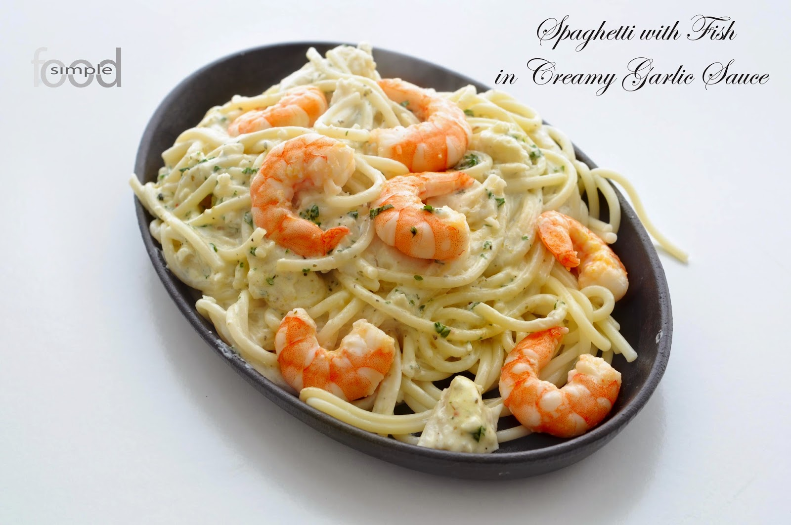 Spaghetti with Fish in Creamy Garlic Sauce ~ Simple Food