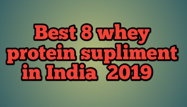 Best 8 whey protein supliment in India  2019