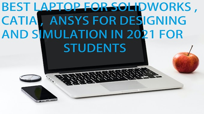 Best Laptop For Solidworks , Maltab , Catia , Ansys , 3D design and animations in 2021