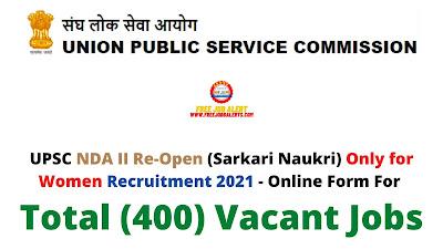 Free Job Alert: UPSC NDA II Re Open (Sarkari Naukri) Only for Women Recruitment 2021 - Online Form For Total (400) Vacant Jobs