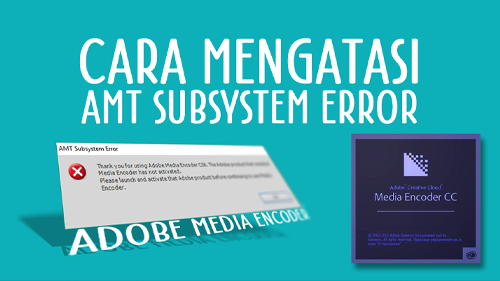 Mengatasi AMT Subsystem Error Adobe Media Encoder