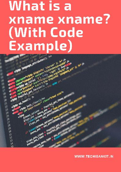 What is a xname xname? (With Code Example)