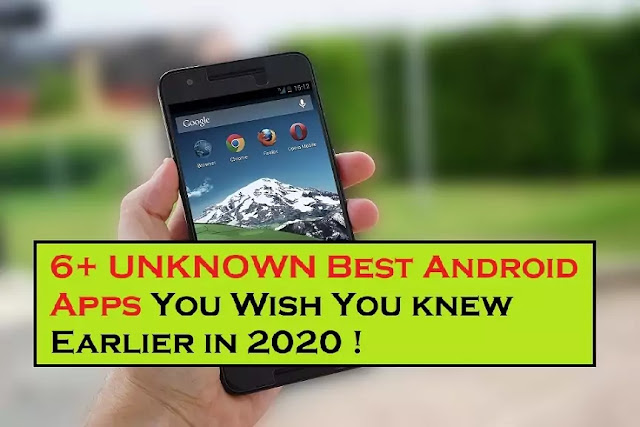 6+ UNKNOWN Best Android Apps You Wish You knew Earlier in 2020 !