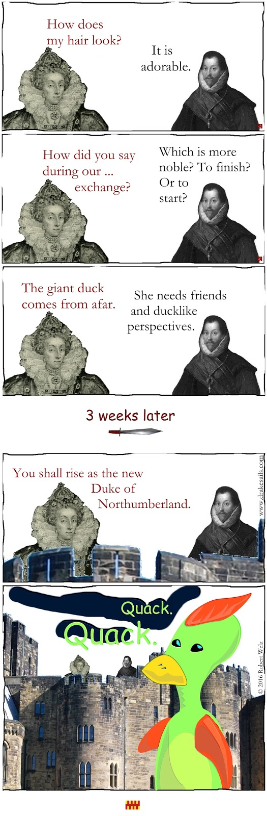 What a brilliant solution. Sir Francis Drake knows how to gain strong, new friends and allies. Elizabeth I is thrilled.