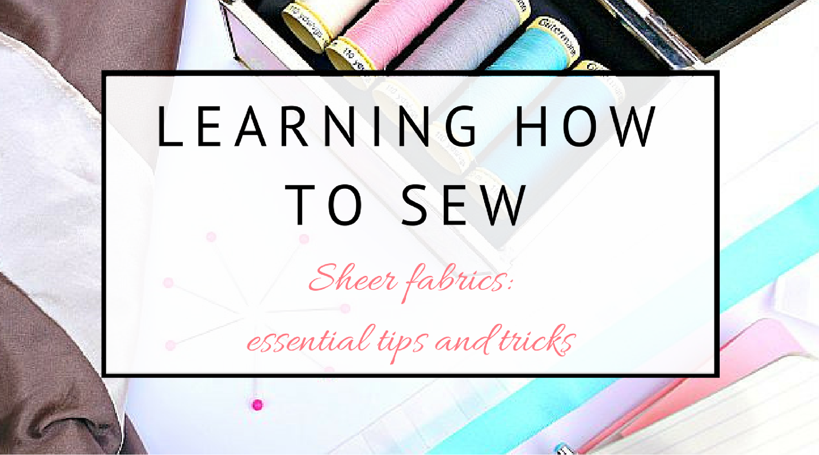 All you need to know to sew with sheer and slippery fabrics.
