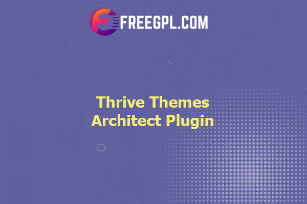 Thrive Themes Architect Plugin Nulled Download Free