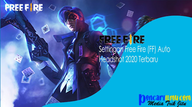 Settingan Free Fire (FF) Auto Headshot 2020 Terbaru