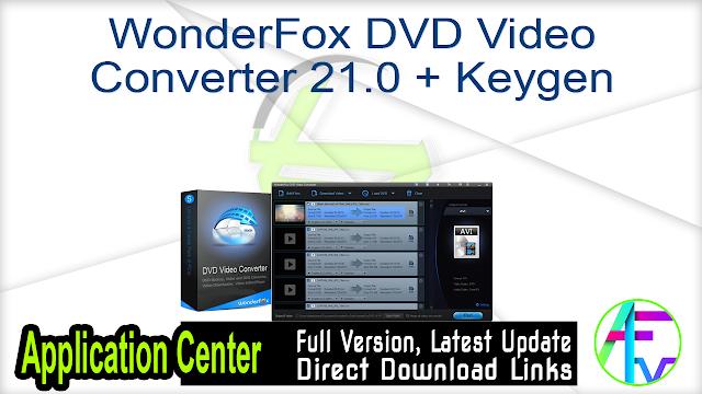 WonderFox DVD Video Converter 21.0 + Keygen