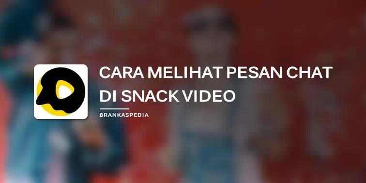 Cara Melihat Pesan di Snack Video