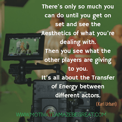 "Aesthetic Quotes And Beautiful Sayings With Deep Meaning: ""There's only so much you can do until you get on set and see the aesthetics of what you're dealing with. Then you see what the other players are giving to you. It's all about the transfer of energy between different actors."" - Karl Urban"