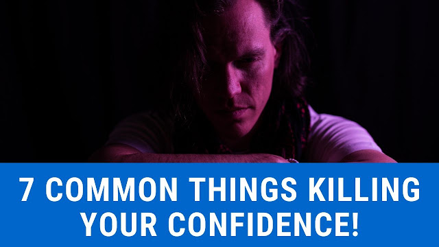 7 Common Things KILLING Your Confidence!