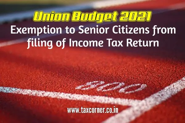 Exemption to Senior Citizens from filing of Income Tax Return: Budget 2021-22