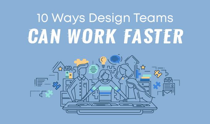 10 Ways Design Teams Work Faster