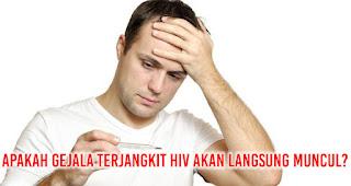 APAKAH GEJALA TERJANGKIT HIV AKAN LANGSUNG MUNCUL?