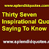 Thirty Seven Inspirational Quotes Saying To Know | Best Inspirational Quotes