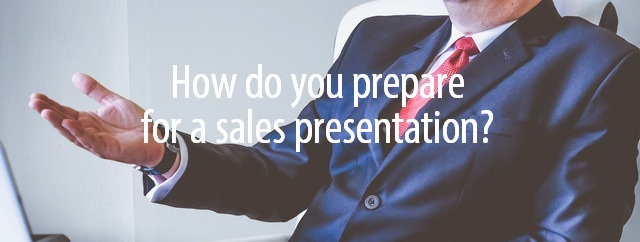 Prepare for sales presentations