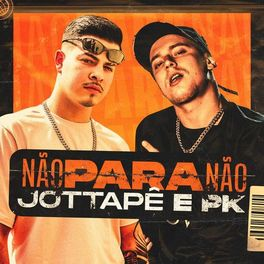 Download Música Não para Não - MC JottaPê e PK Mp3