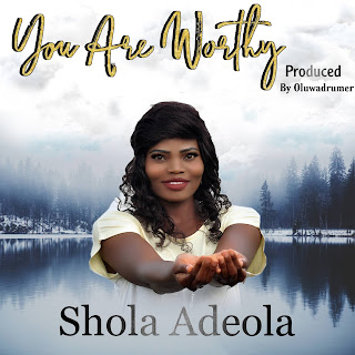 5625CF83-39C2-4BBA-9213-78B3C95DF5D4 [MP3 DOWNLOAD] You are Worthy - Shola Adeola