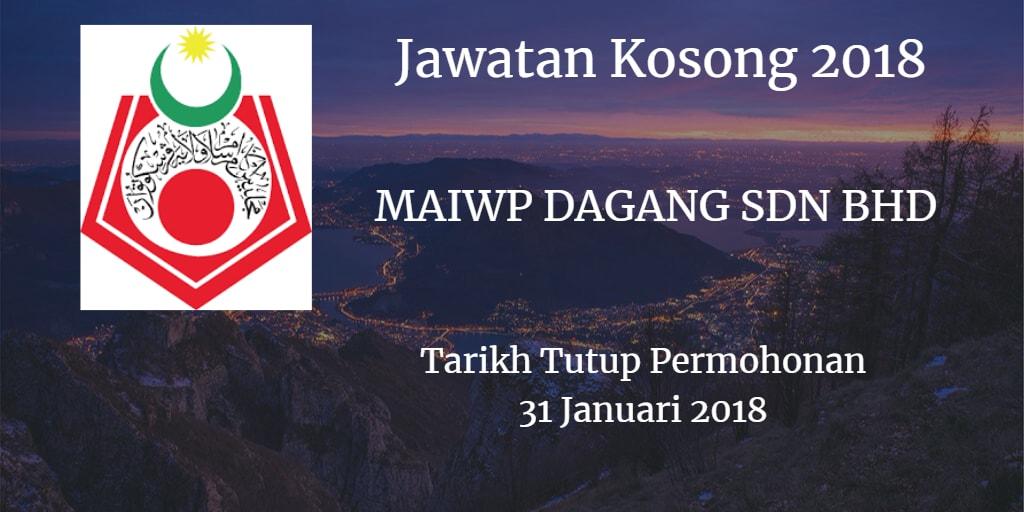 Jawatan Kosong MAIWP DAGANG SDN BHD 31 Januari 2018
