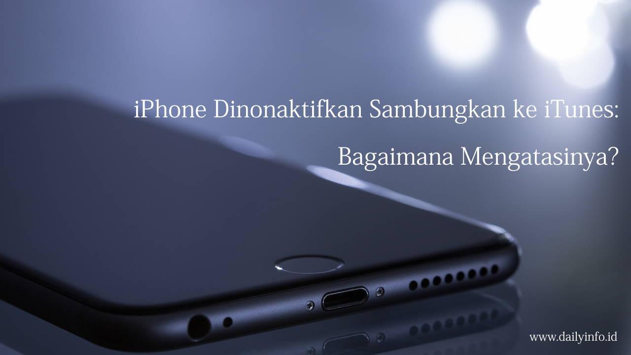 iPhone Dinonaktifkan Sambungkan ke iTunes: Bagaimana Mengatasinya?