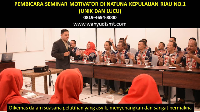 PEMBICARA SEMINAR MOTIVATOR DI NATUNA NO.1,  Training Motivasi di NATUNA, Softskill Training di NATUNA, Seminar Motivasi di NATUNA, Capacity Building di NATUNA, Team Building di NATUNA, Communication Skill di NATUNA, Public Speaking di NATUNA, Outbound di NATUNA, Pembicara Seminar di NATUNA
