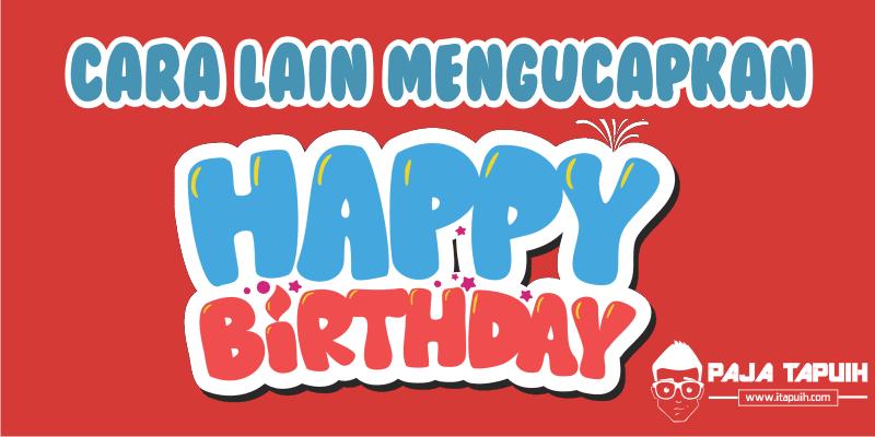 25 Cara Lain Mengucapkan Happy Birthday