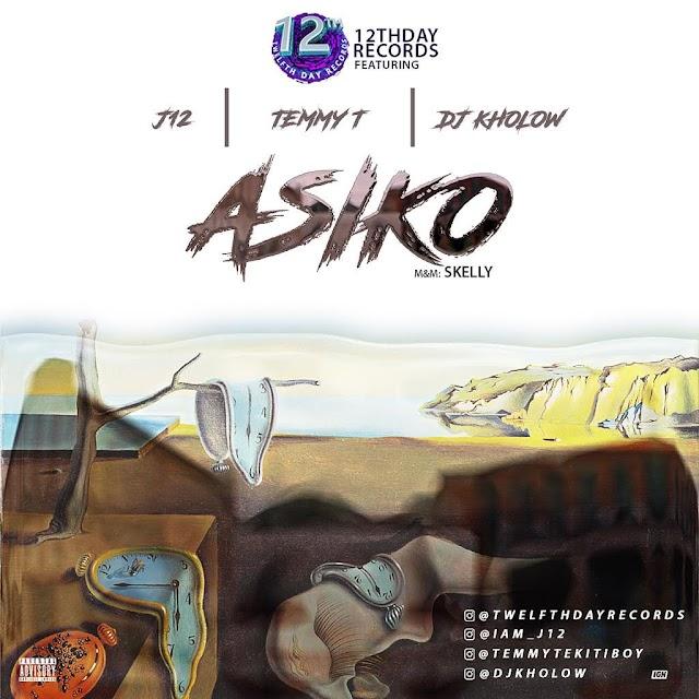 Music :  Asiko - 12Thday Records Ft. J12 X TEMMY T X DJ KHOLOW