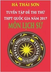 Tuyển tập đề thi thử THPT Quốc gia năm 2017 môn Lịch sử - Hà Thái Sơn