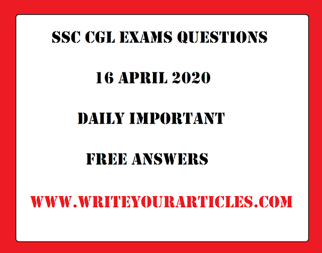 SSC CGL Exams Questions 16 APRIL 2020 Daily Important Free Answers
