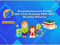 KI-KD Kelas 7,8 dan 9 SMP/MTs Penyederhanaan KK 2013 Kondisi Khusus