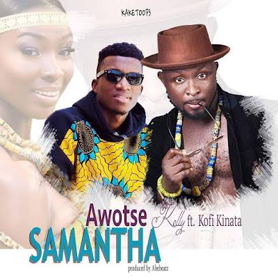 Awotse Kelly – Samantha ft Kofi Kinaata (Prod by ABEbeat)