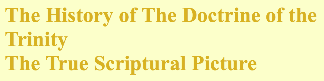 The History of The Doctrine of the Trinity The True Scriptural Picture: