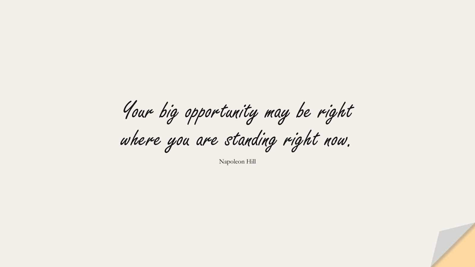Your big opportunity may be right where you are standing right now. (Napoleon Hill);  #ChangeQuotes