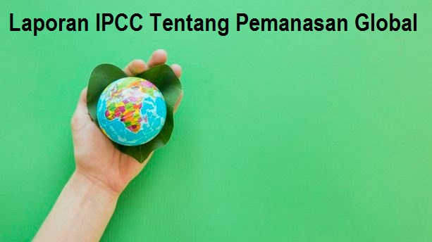 Laporan IPCC Tentang Pemanasan Global