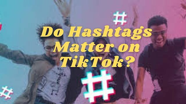 Do Hashtags Matter on TikTok?
