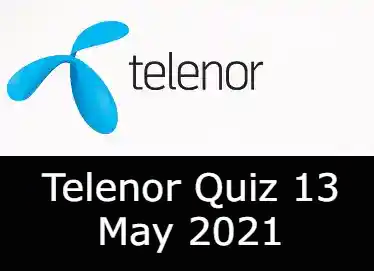 Telenor Quiz Today 13 May 2021 | Telenor Quiz Answers Today 13 May 2021