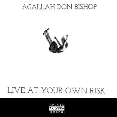Agallah Don Bishop - Live At Your Own Risk (2019) - Album Download, Itunes Cover, Official Cover, Album CD Cover Art, Tracklist, 320KBPS, Zip album