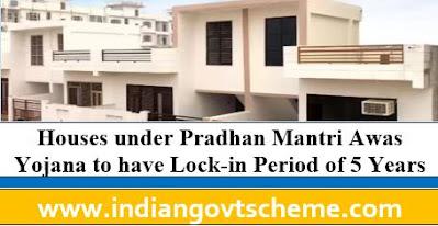 Pradhan Mantri Awas Yojana to have Lock-in Period of 5 Years