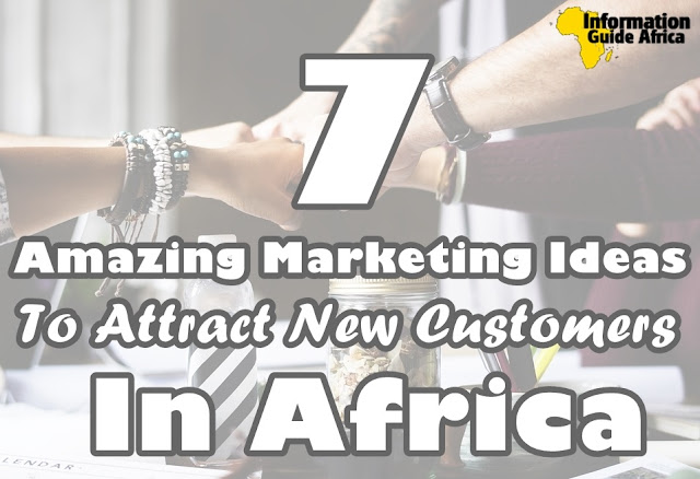 7 Powerful And Superb Marketing Ideas To Attract New Customers In Africa