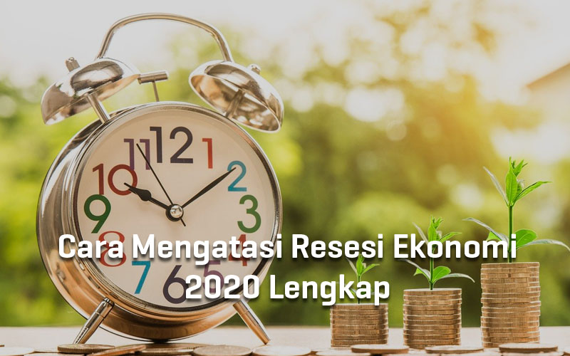 cara-mengatasi-resesi-ekonomi-2020-lengkap