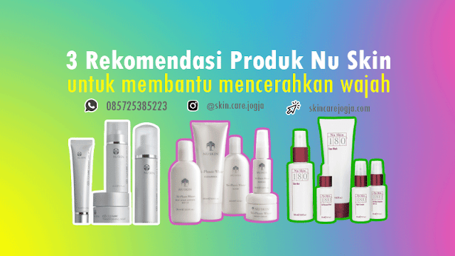 3 Produk Nu Skin untuk Mencerahkan Wajah