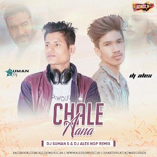 Chale Aana (Remix) - DJ Suman S & DJ Alex Ngp [NewDjsWorld.Com]